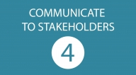 COMMUNICATE TO STAKEHOLDERS