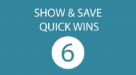 SHOW & SAVE QUICK WINS